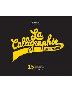 La calligraphie en 15 minutes - Exercices, techniques, variantes