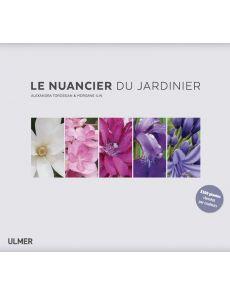 LE NUANCIER DU JARDINIER - Les fleurs classées par couleurs