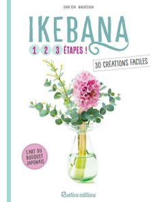 Ikebana, l'Art du bouquet Japonais - 30 créations faciles en 3 étapes