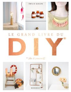 Le grand livre du DIY - Do It Yourself