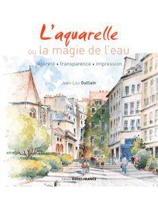 L'aquarelle ou la magie de l'eau - Jean-Lou Guillain
