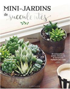 Mini-Jardins de succulentes - 40 compositions, jardin miniatures et terrariums en pas à pas