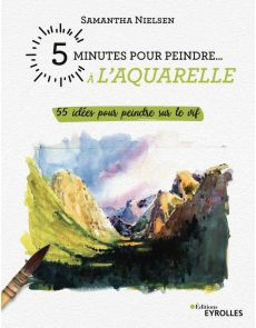 5 minutes pour peindre à l'aquarelle - 55 idées pour peindre sur le vif
