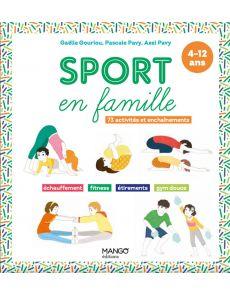 Sport en famille - 73 activités et enchaînements : échauffement, fitness, étirements, gym douce