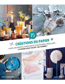 75 créations en papier - Cartes, décoration, papier mâché, photophores, emballages...