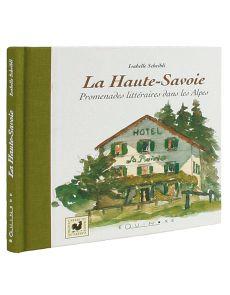 La Haute-Savoie - Promenades littéraires dans les Alpes