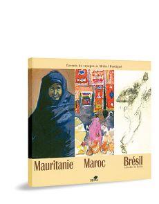 Carnets de voyages de Michel Montigné - Mauritanie, Maroc, Brésil