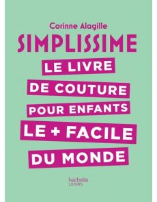 Simplissime - Le livre de Couture pour enfants le plus facile du monde