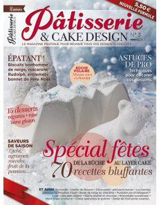 Pâtisserie & Cake Design numéro 3 - Vos recettes spéciales fêtes, de la bûche au Layer cake