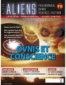 Aliens n°32 - Ovnis et Conscience, quels sont les liens ? Une nouvelle approche du phénomène alien