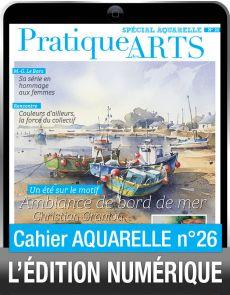 TÉLÉCHARGEMENT - Cahier spécial AQUARELLE 26 - Pratique des Arts