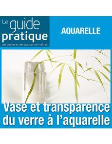 Vase au bouquet et transparence du verre, aquarelle - Guide Pratique Numérique