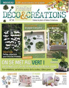 Atelier Déco et Créations n°38 - On se met au vert : 150 conseils et DIY pour profiter des beaux jours