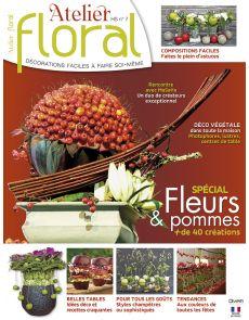 40 créations Fleurs et pommes Hors Série n°7 Atelier Floral