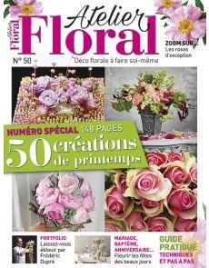 Atelier Floral 50 - Numéro Spécial : 50 créations de printemps