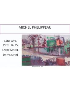Senteurs picturales en Birmanie (Myanmar) - Michel Phelippeau