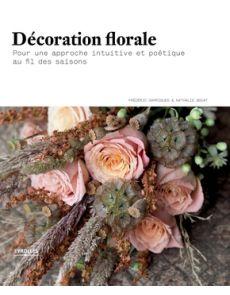 Décoration florale - Pour une approche intuitive et poétique au fil des saisons