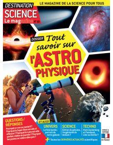 Tout savoir sur l'Astrophysique - Destination Science le Mag 10