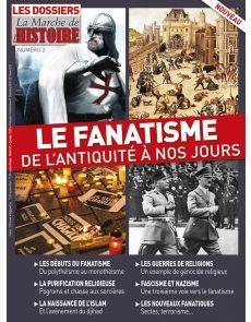 Le fanatisme - De l'antiquité à nos jours - Les Dossiers de la Marche de l'Histoire n°2