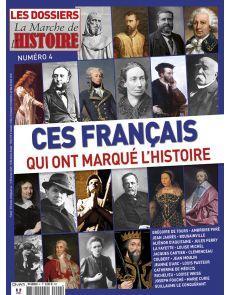 Les Dossiers de la Marche de l'Histoire n°4 - Ces français qui ont marqué l'histoire