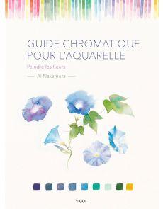 Guide Chromatique pour l'aquarelle : peindre les fleurs
