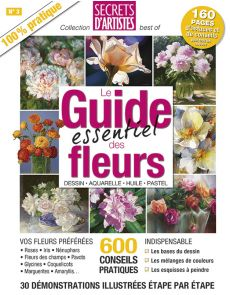 Le Guide essentiel des FLEURS - Dessin, aquarelle, pastel, peinture à l'huile