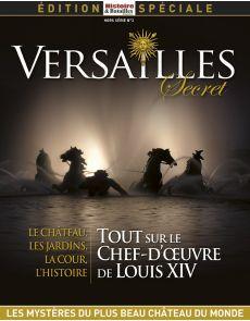 Versailles secret, tout sur le chef d'œuvre de Louis XIV