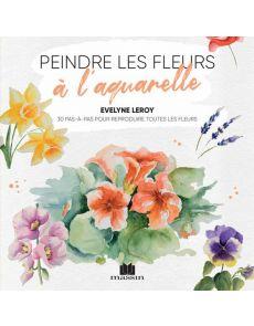 Peindre les fleurs à l'aquarelle - Evelyne Leroy