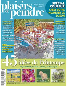 Plaisirs de Peindre - Hors-série n°23 - 45 idées de Printemps - Aquarelle, Pastel, Huile, Acrylique