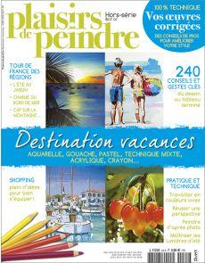 Plaisirs de Peindre - Hors-série n°24 - Destination vacances