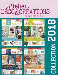 Collection 2018 complète - Atelier DÉCO & CRÉATIONS : 4 numéros collectors
