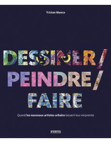 Dessiner / Peindre / Faire : Quand les nouveaux artistes urbains laissent leur empreinte