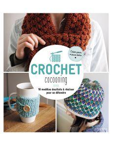 Crochet Cocooning - 18 modèles douillets à réaliser pour se détendre