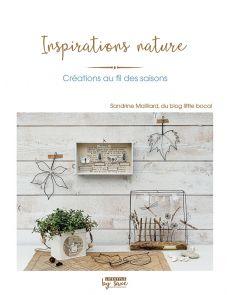 Inspirations Nature - Créations au fil des saisons - Sandrine Maillard