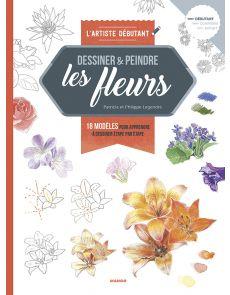 Dessiner et peindre des fleurs - Patricia et Philippe Legendre