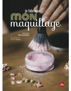 Je fabrique mon maquillage - Nathalie Ramantsoa