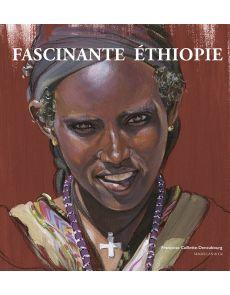 Fascinante Ethiopie - Françoise Caillette Deneubourg