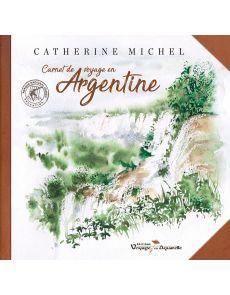 Carnet de voyage en Argentine - Catherine Michel
