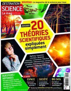 Destination Science Le magazine 2 - 20 théories scientifiques expliquées simplement