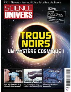 Science et Univers n°23 - Trous noirs : un mystère cosmique !