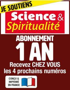 Abonnement 1 AN - SCIENCE ET SPIRITUALITÉ