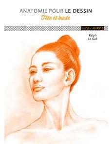 Anatomie pour le dessin - Tête et buste - Ralph Le Gall
