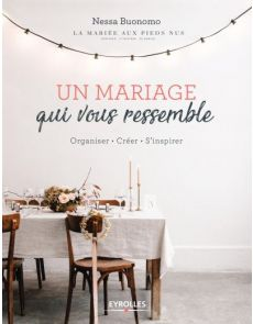Un mariage qui vous ressemble - organiser - créer - s'inspirer - Nessa Buonomo